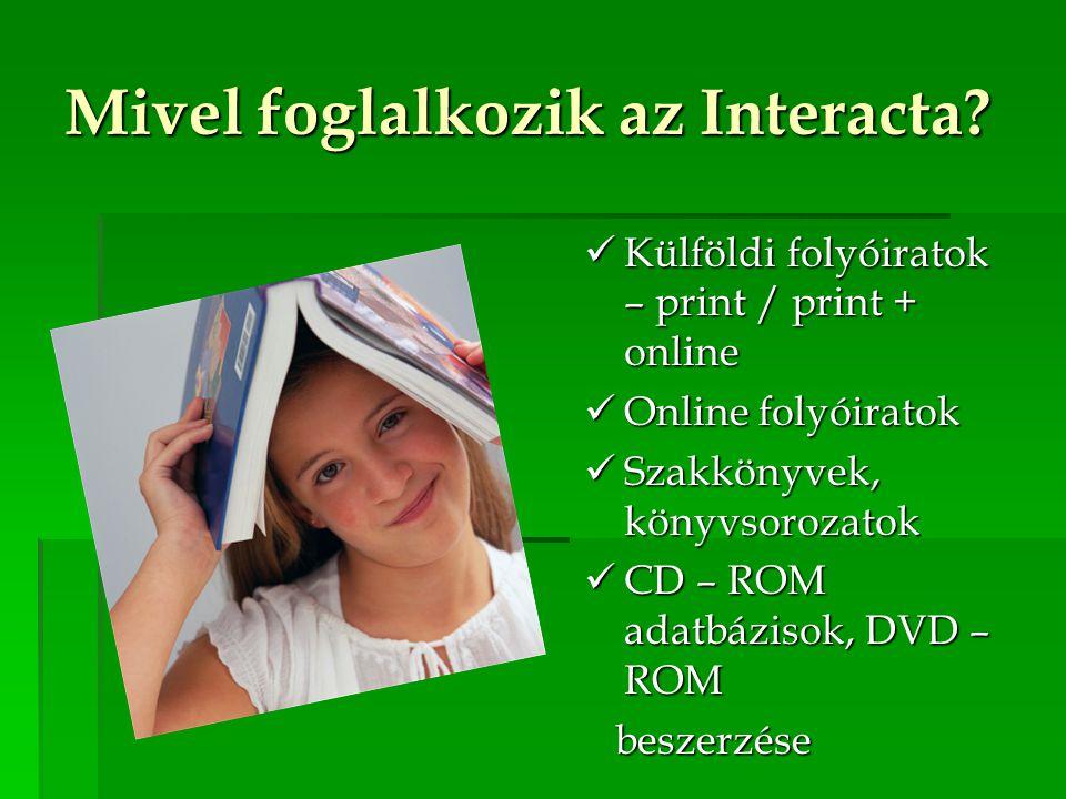 Mivel foglalkozik az Interacta? Külföldi folyóiratok – print / print + online Külföldi folyóiratok – print / print + online Online folyóiratok Online