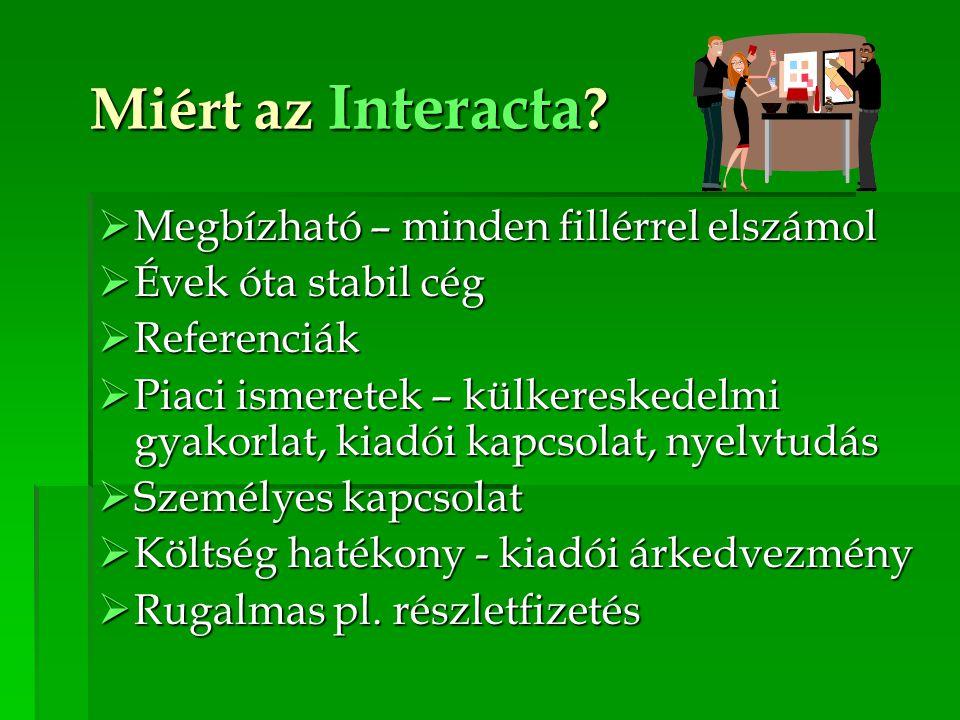 Miért az Interacta ?  Megbízható – minden fillérrel elszámol  Évek óta stabil cég  Referenciák  Piaci ismeretek – külkereskedelmi gyakorlat, kiadó