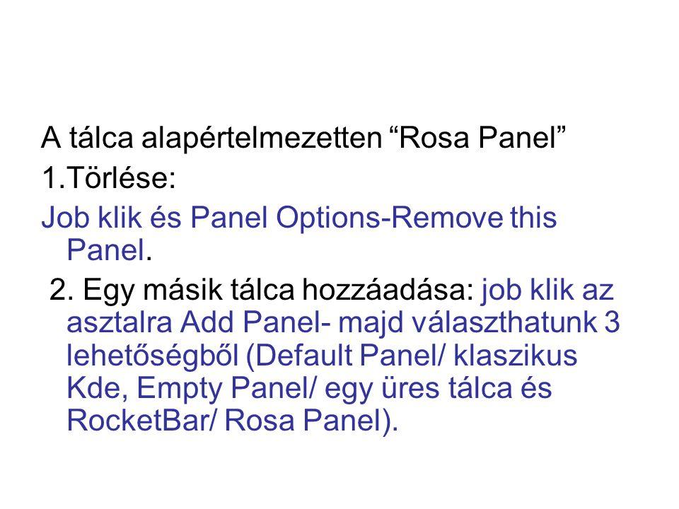 A tálca alapértelmezetten Rosa Panel 1.Törlése: Job klik és Panel Options-Remove this Panel.