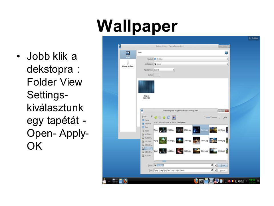 Wallpaper Jobb klik a dekstopra : Folder View Settings- kiválasztunk egy tapétát - Open- Apply- OK