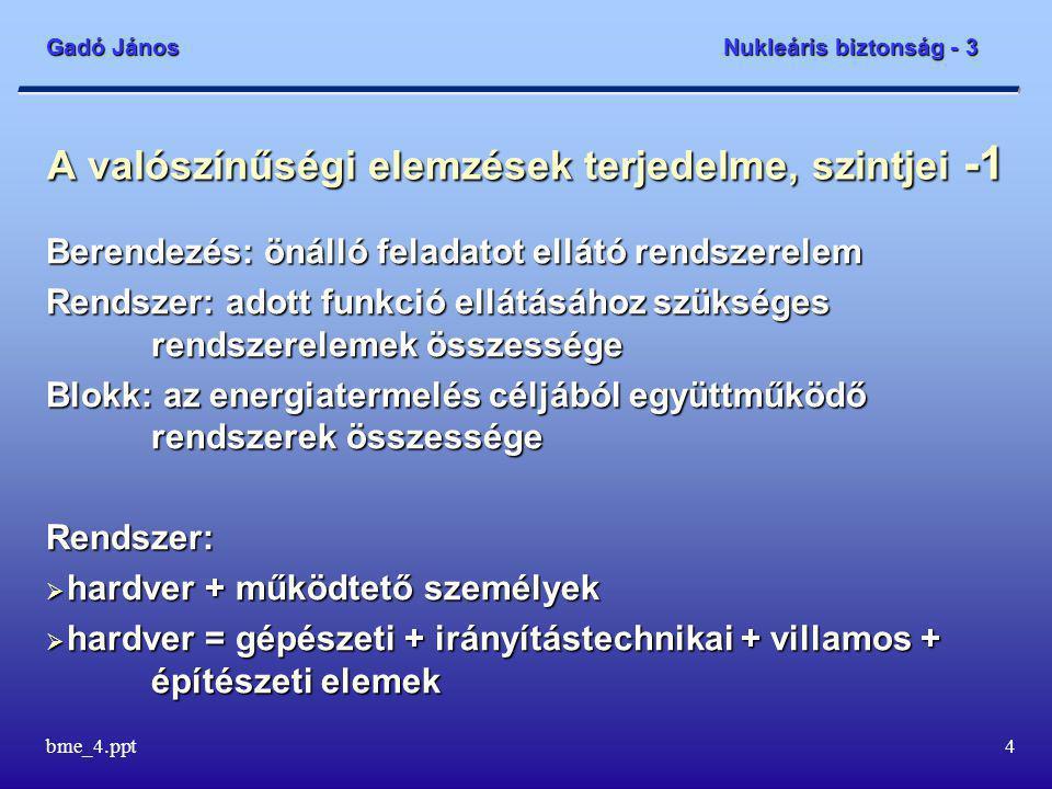 Gadó János Nukleáris biztonság - 3 bme_4.ppt35 A nagy radioaktív kibocsátások gyakoriságai - 2 A balesetkezelés feladata a baleseti kibocsátások csökkentése annak révén, hogy az egyes folyamatok nagyobb valószínűséggel kisebb kibocsátással járjanak, azaz az eseményláncok kisebb kibocsátású végállapotokban végződjenek.