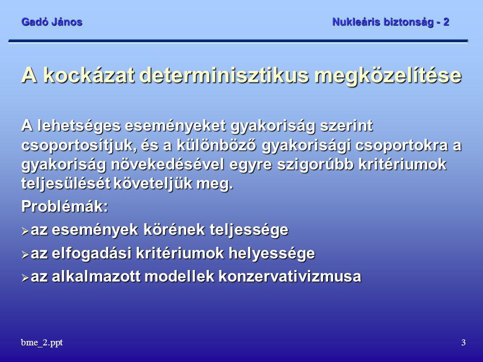 Gadó János Nukleáris biztonság - 2 bme_2.ppt4 Az üzemzavarelemzések alapelemei A legfontosabb tisztázandó kérdések:  a kezdeti események kiválasztása  az elfogadási kritériumok meghatározása
