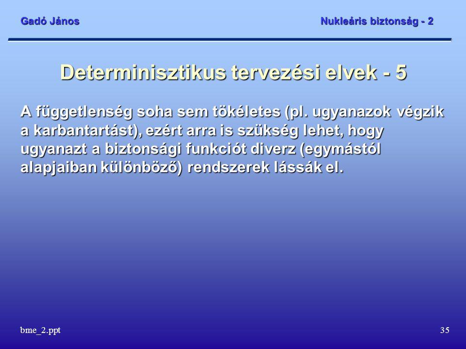Gadó János Nukleáris biztonság - 2 bme_2.ppt35 Determinisztikus tervezési elvek - 5 A függetlenség soha sem tökéletes (pl.