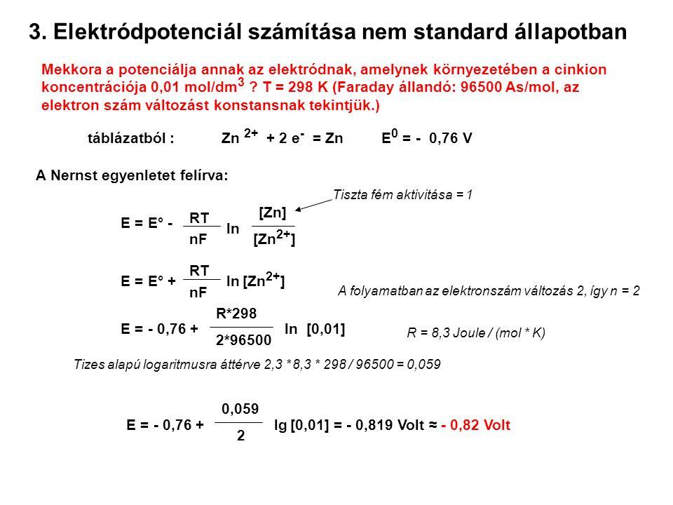 3. Elektródpotenciál számítása nem standard állapotban Mekkora a potenciálja annak az elektródnak, amelynek környezetében a cinkion koncentrációja 0,0