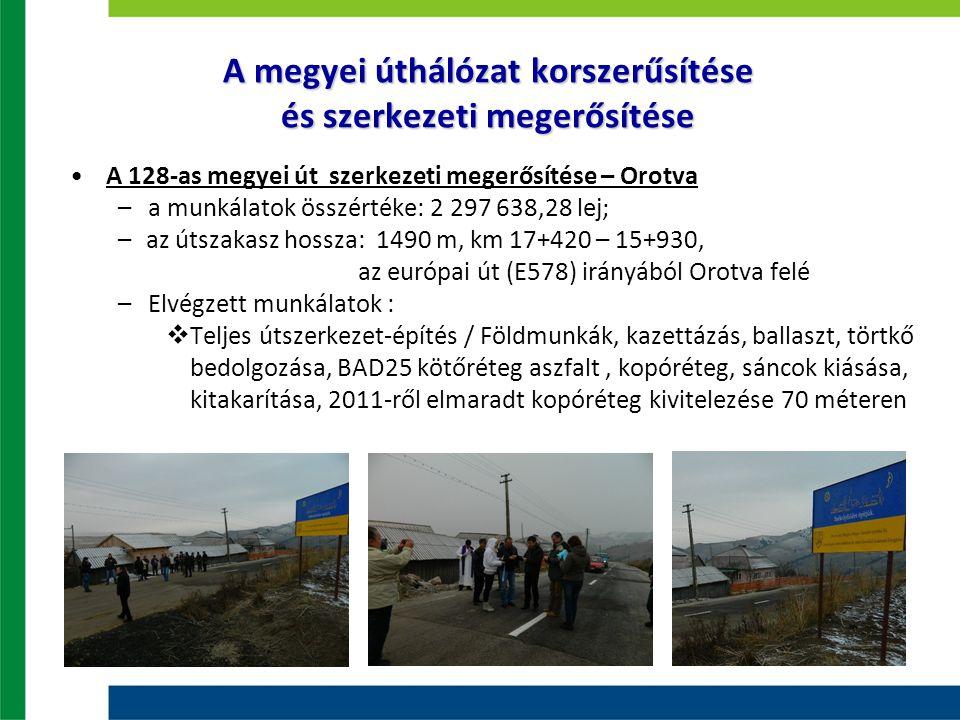 A megyei úthálózat korszerűsítése és szerkezeti megerősítése A 128-as megyei út szerkezeti megerősítése – Orotva –a munkálatok összértéke: 2 297 638,2