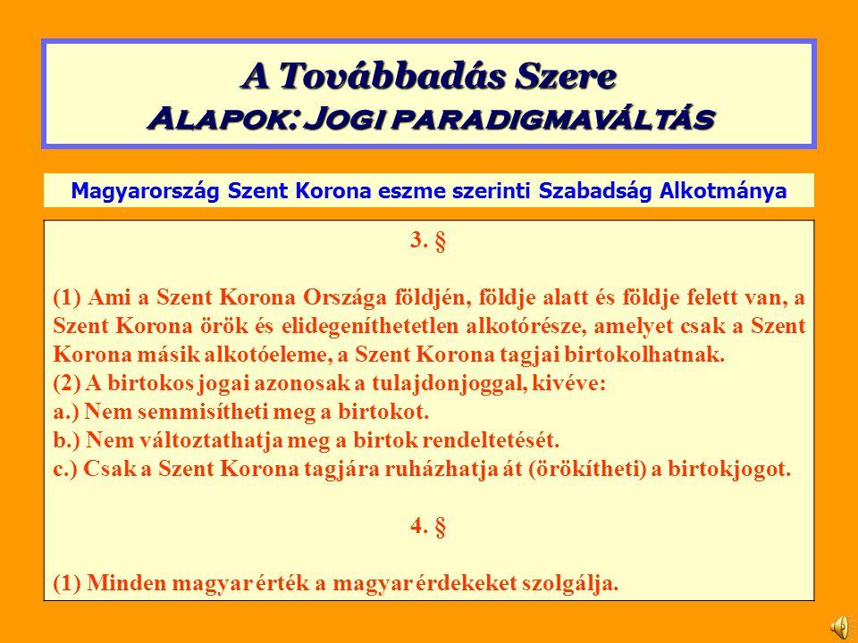 3. § (1) Ami a Szent Korona Országa földjén, földje alatt és földje felett van, a Szent Korona örök és elidegeníthetetlen alkotórésze, amelyet csak a