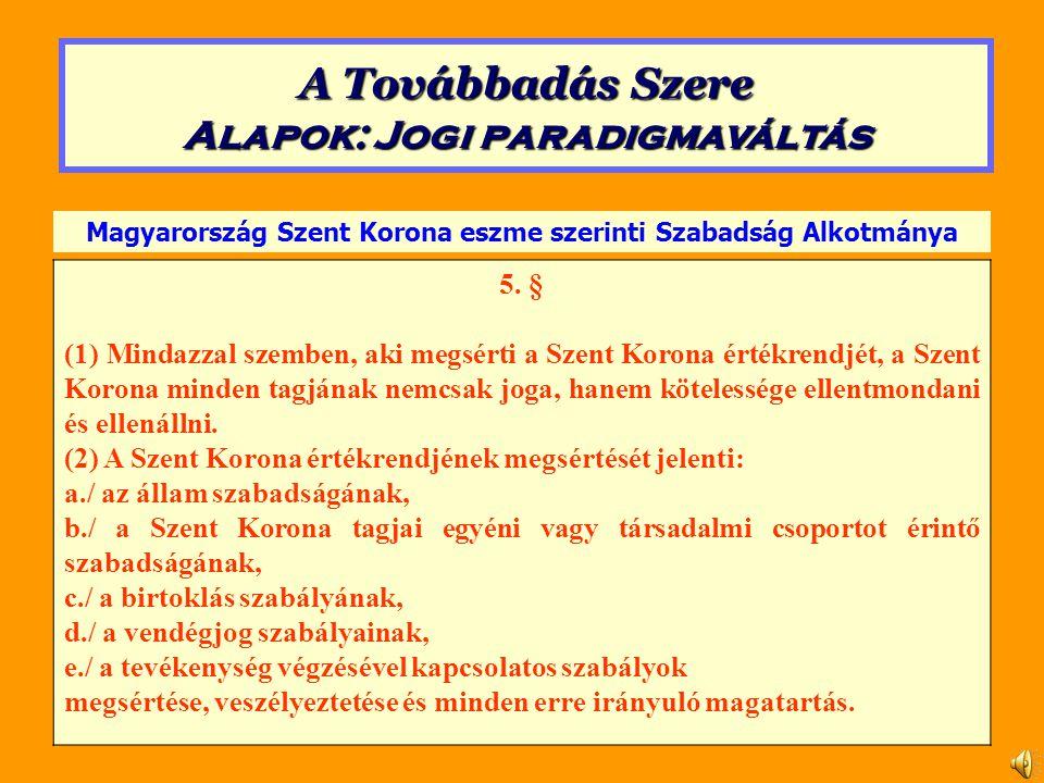 5. § (1) Mindazzal szemben, aki megsérti a Szent Korona értékrendjét, a Szent Korona minden tagjának nemcsak joga, hanem kötelessége ellentmondani és