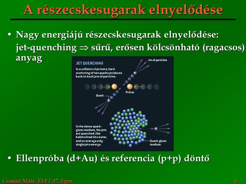 Csanád Máté, ELFT'07, Eger 6 A részecskesugarak elnyelődése Nagy energiájú részecskesugarak elnyelődése: Nagy energiájú részecskesugarak elnyelődése: