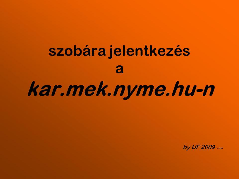 szobára jelentkezés a kar.mek.nyme.hu-n by UF 2009 - roli