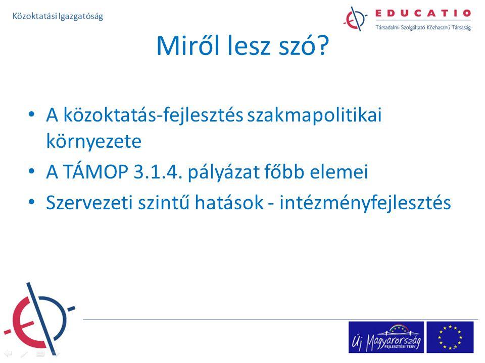 Miről lesz szó. A közoktatás-fejlesztés szakmapolitikai környezete A TÁMOP 3.1.4.