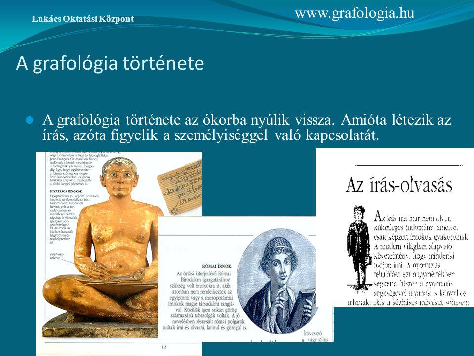 A grafológia története Lukács Oktatási Központ A grafológia története az ókorba nyúlik vissza. Amióta létezik az írás, azóta figyelik a személyiséggel