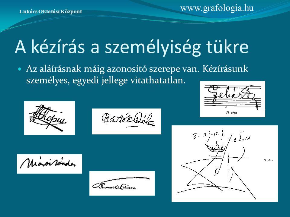 A kézírás a személyiség tükre Az aláírásnak máig azonosító szerepe van. Kézírásunk személyes, egyedi jellege vitathatatlan. Lukács Oktatási Központ ww