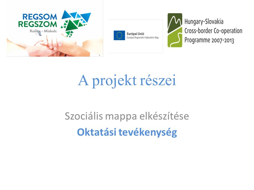 A projekt részei Szociális mappa elkészítése Oktatási tevékenység