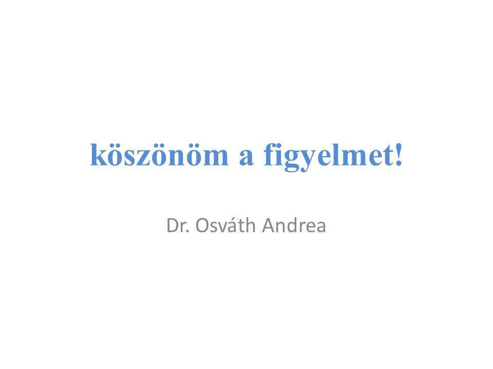 köszönöm a figyelmet! Dr. Osváth Andrea
