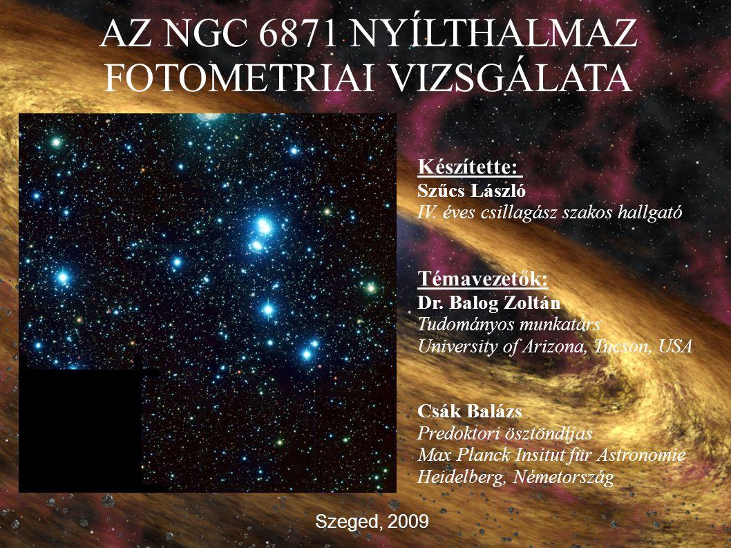 AZ NGC 6871 NYÍLTHALMAZ FOTOMETRIAI VIZSGÁLATA Készítette: Szűcs László IV. éves csillagász szakos hallgató Témavezetők: Dr. Balog Zoltán Tudományos m