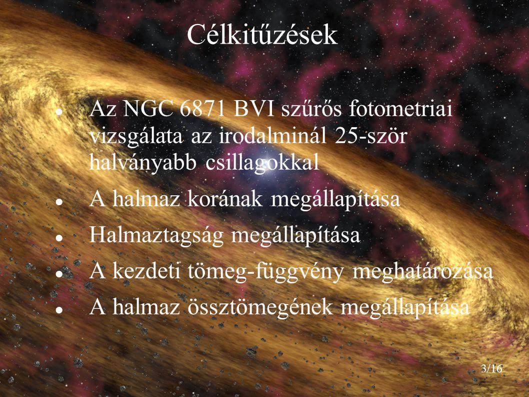 3/16 Célkitűzések Az NGC 6871 BVI szűrős fotometriai vizsgálata az irodalminál 25-ször halványabb csillagokkal A halmaz korának megállapítása Halmazta
