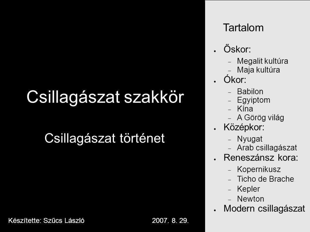 Csillagászat szakkör Csillagászat történet ● Őskor:  Megalit kultúra  Maja kultúra ● Ókor:  Babilon  Egyiptom  Kína  A Görög világ ● Középkor: 