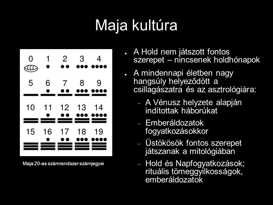 Maja kultúra ● A Hold nem játszott fontos szerepet – nincsenek holdhónapok ● A mindennapi életben nagy hangsúly helyeződött a csillagászatra és az asz