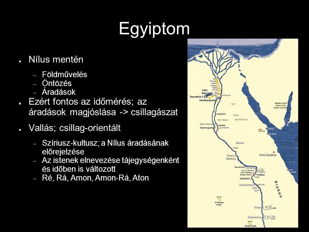 Egyiptom ● Nílus mentén  Földművelés  Öntözés  Áradások ● Ezért fontos az időmérés; az áradások magjóslása -> csillagászat ● Vallás; csillag-orient