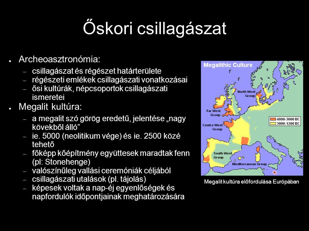 Őskori csillagászat ● Archeoasztronómia:  csillagászat és régészet határterülete  régészeti emlékek csillagászati vonatkozásai  ősi kultúrák, népcs