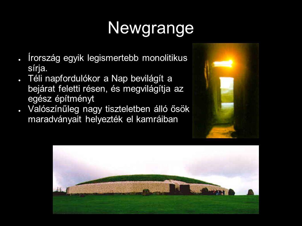 Newgrange ● Írország egyik legismertebb monolitikus sírja. ● Téli napfordulókor a Nap bevilágít a bejárat feletti résen, és megvilágítja az egész épít