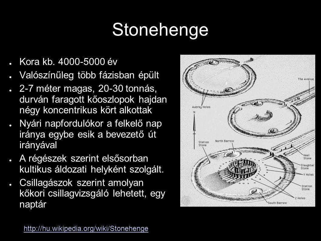 Stonehenge ● Kora kb. 4000-5000 év ● Valószínűleg több fázisban épült ● 2-7 méter magas, 20-30 tonnás, durván faragott kőoszlopok hajdan négy koncentr