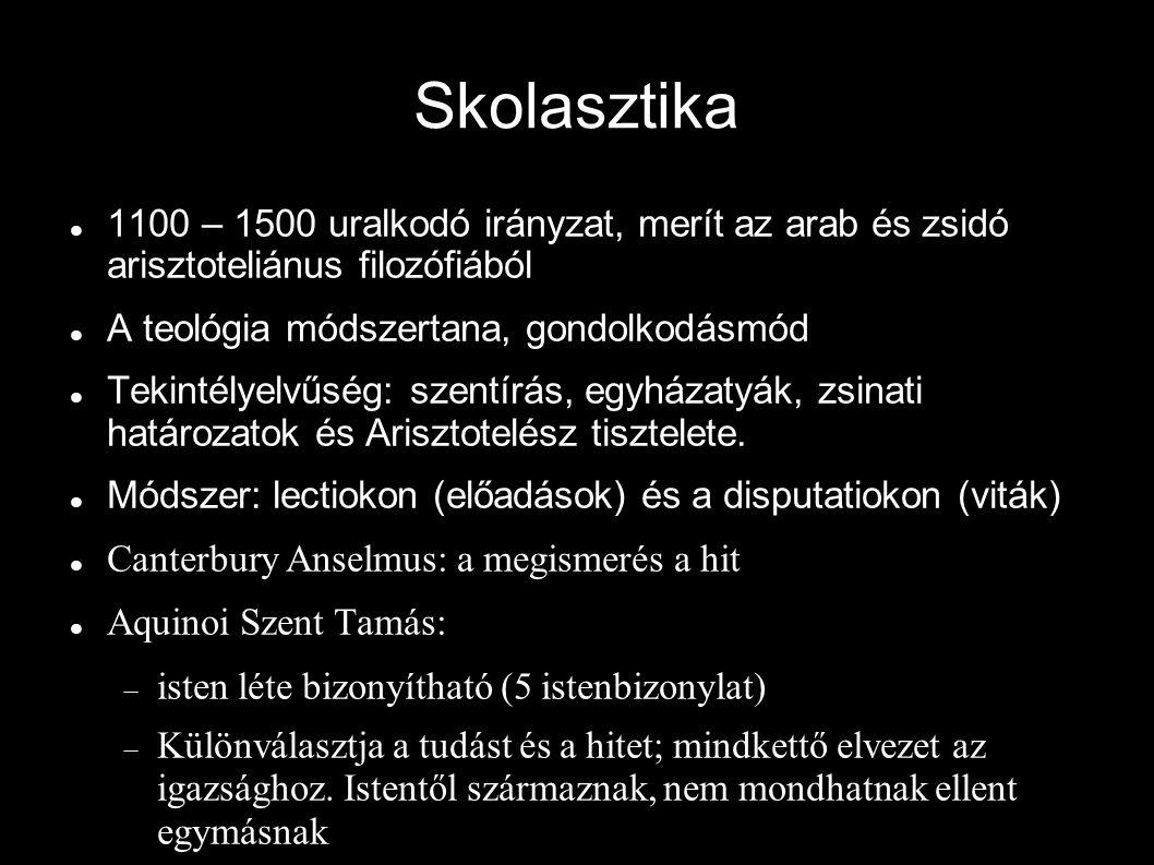 Skolasztika 1100 – 1500 uralkodó irányzat, merít az arab és zsidó arisztoteliánus filozófiából A teológia módszertana, gondolkodásmód Tekintélyelvűség: szentírás, egyházatyák, zsinati határozatok és Arisztotelész tisztelete.
