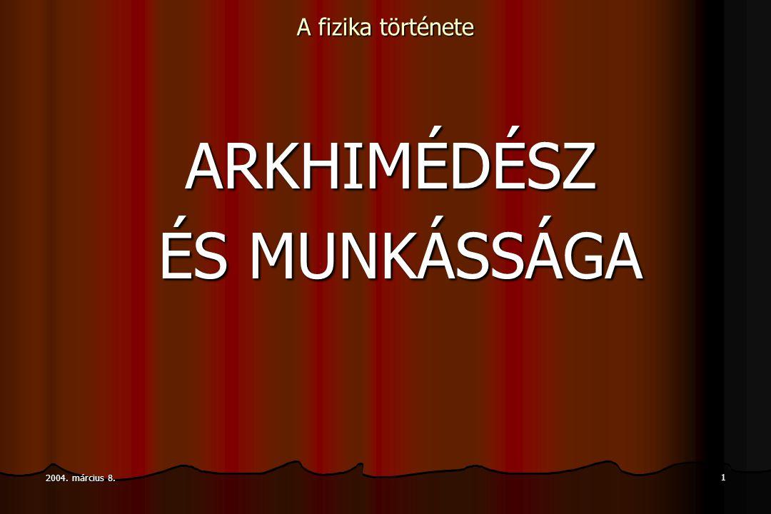 2004. március 8. Arkhimédesz és munkássága 2 A fizika története