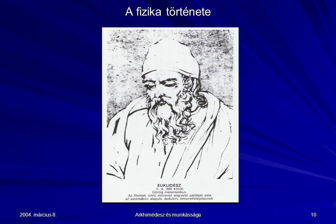 2004. március 8. Arkhimédesz és munkássága 10 A fizika története