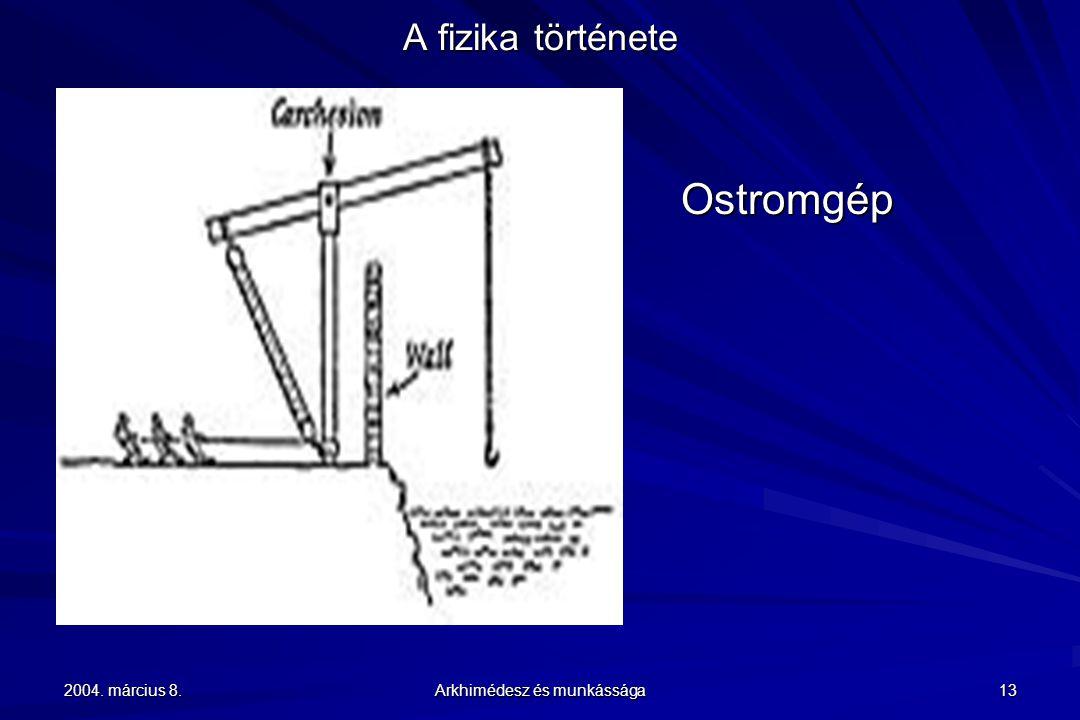 2004. március 8. Arkhimédesz és munkássága 13 A fizika története Ostromgép