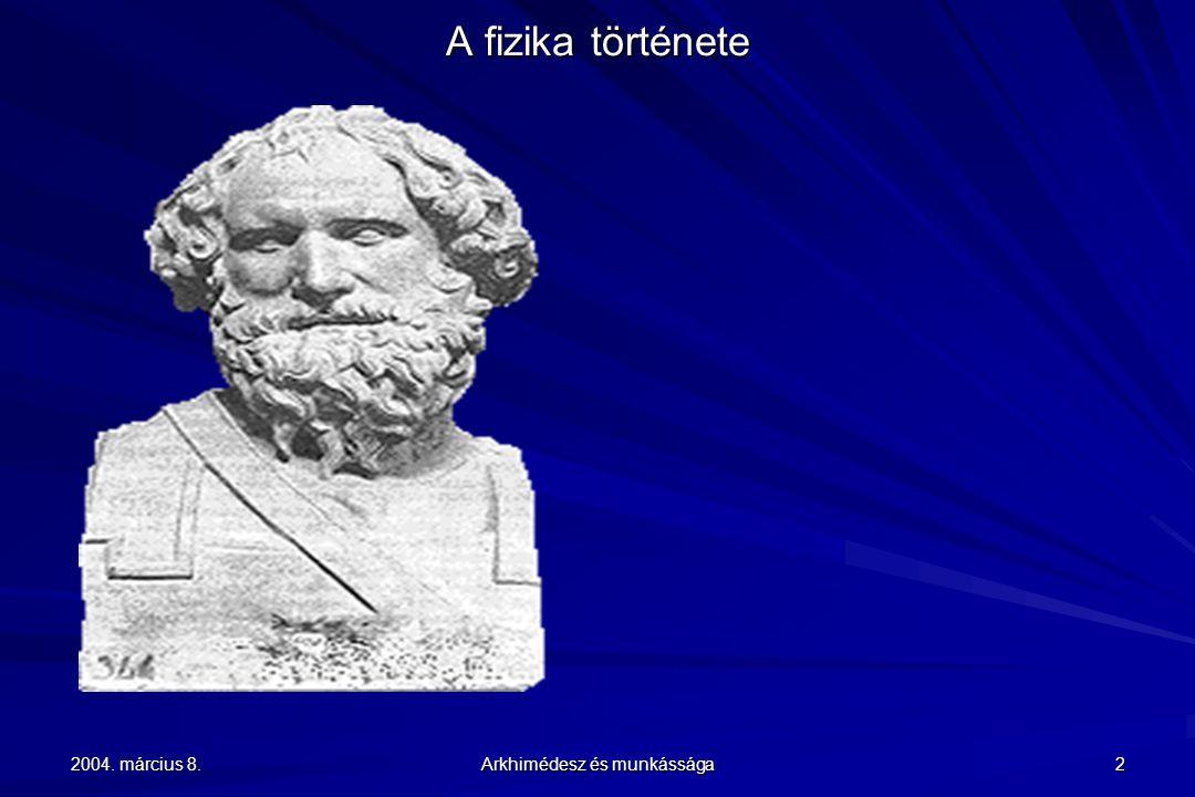 2004.március 8. Arkhimédesz és munkássága 33 A fizika története Marcellus Arkhimédész halála Kr.e.