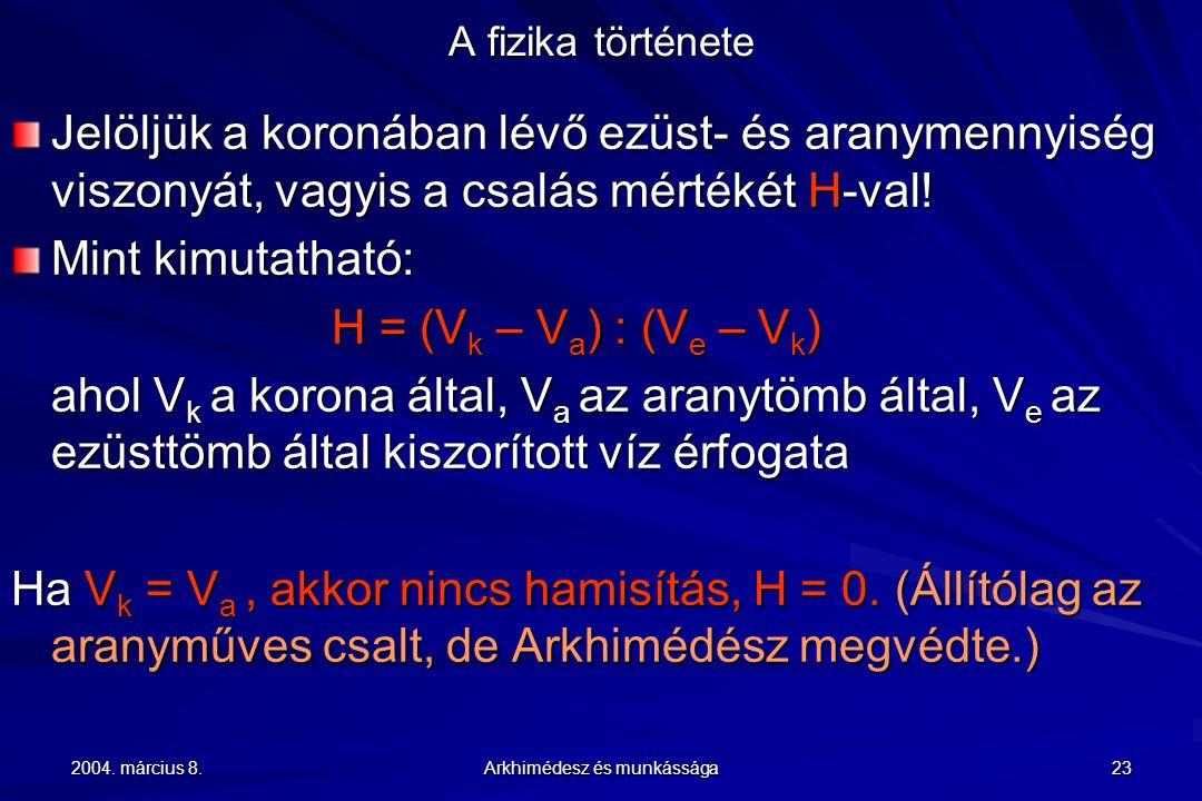 2004. március 8. Arkhimédesz és munkássága 23 A fizika története Jelöljük a koronában lévő ezüst- és aranymennyiség viszonyát, vagyis a csalás mértéké