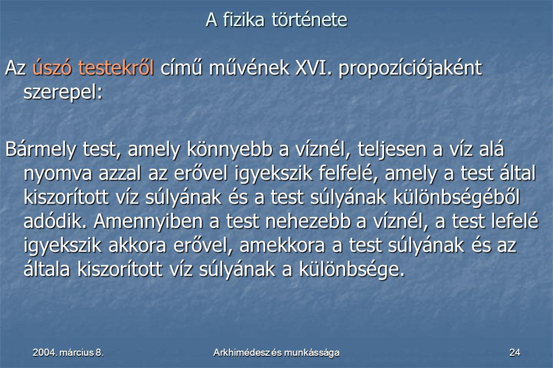 2004. március 8.Arkhimédesz és munkássága24 A fizika története Az úszó testekről című művének XVI. propozíciójaként szerepel: Bármely test, amely könn