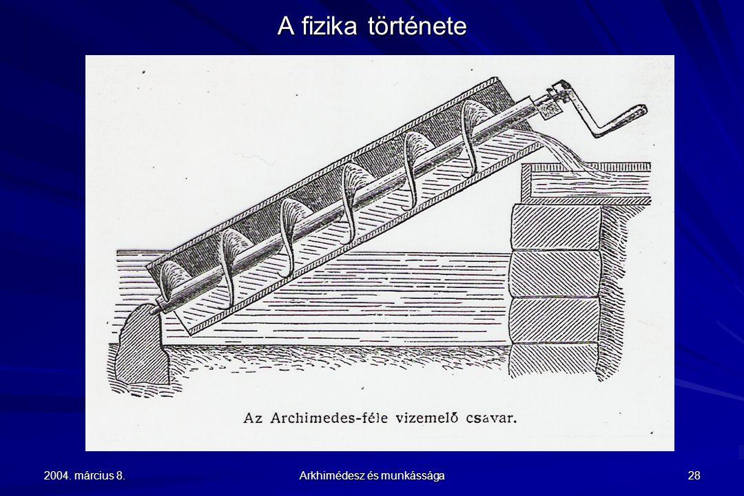 2004. március 8. Arkhimédesz és munkássága 28 A fizika története