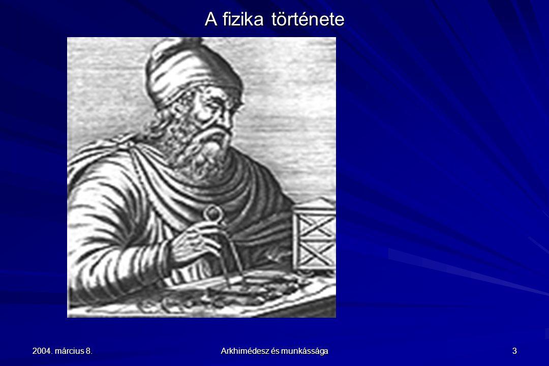 2004. március 8. Arkhimédesz és munkássága 14 A fizika története Arkhimédész a homorú-tükörrel