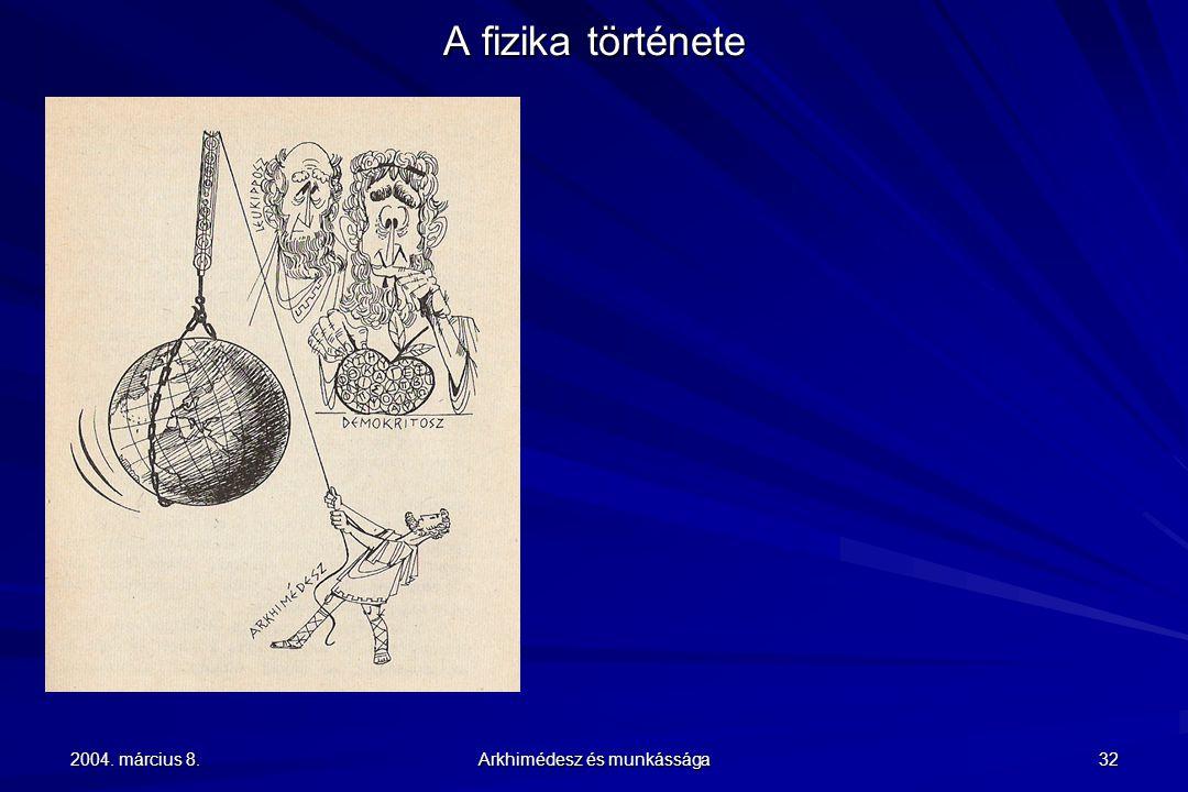2004. március 8. Arkhimédesz és munkássága 32 A fizika története