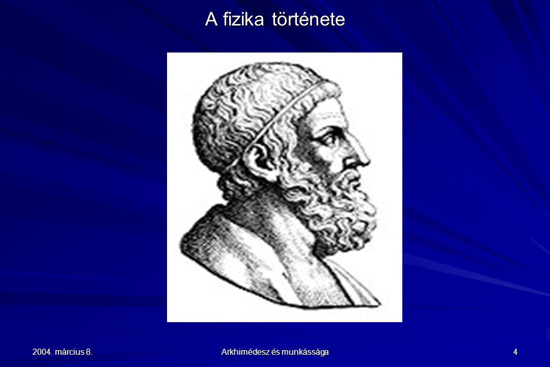 2004. március 8. Arkhimédesz és munkássága 5 A fizika története