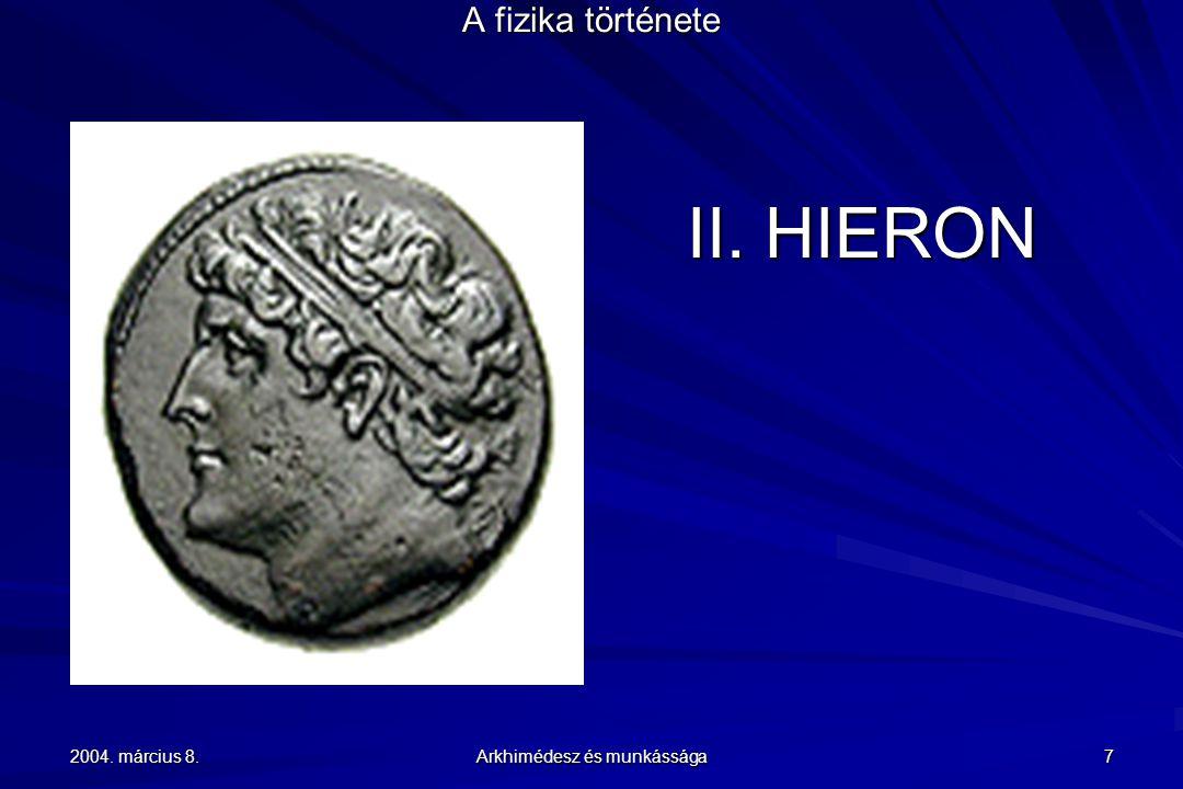 2004. március 8. Arkhimédesz és munkássága 7 A fizika története II. HIERON