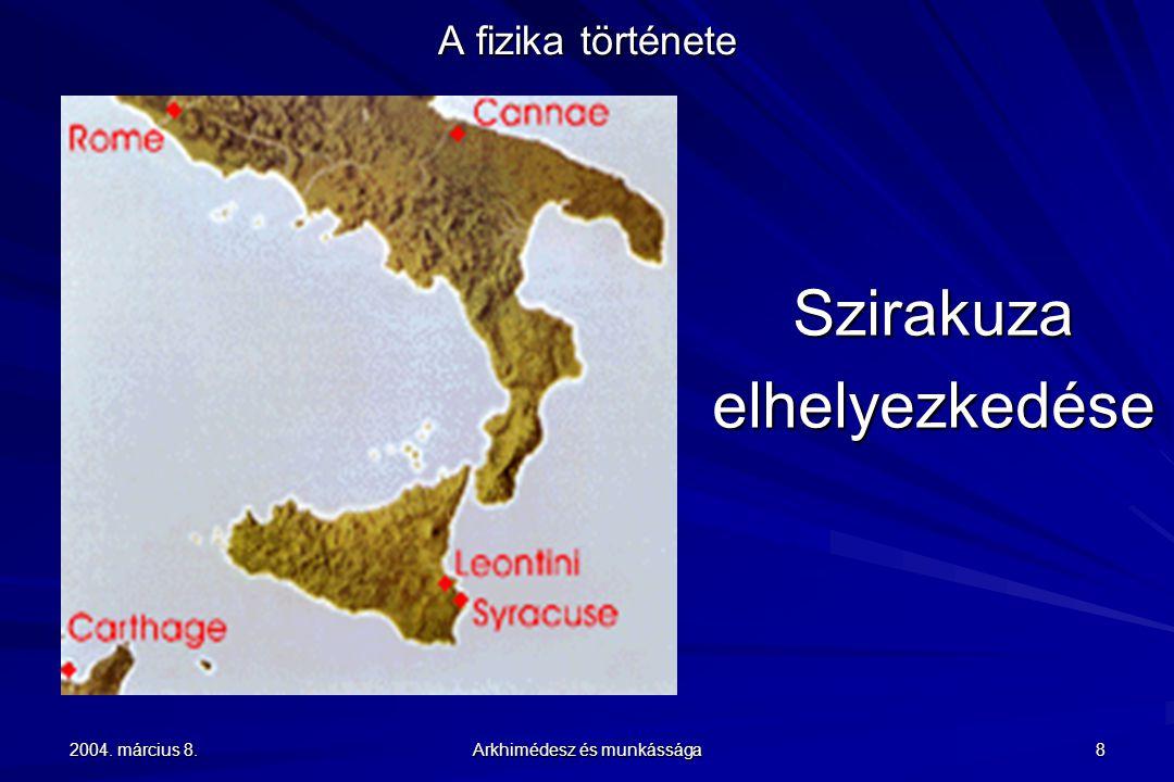 2004. március 8. Arkhimédesz és munkássága 8 A fizika története Szirakuzaelhelyezkedése