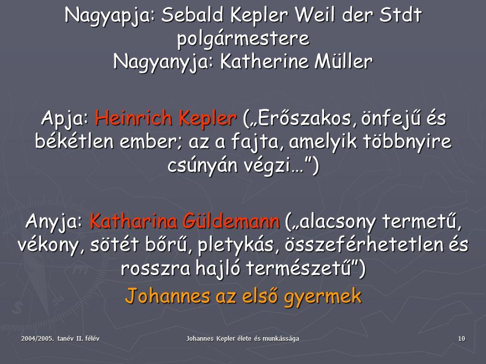 2004/2005. tanév II. félév Johannes Kepler élete és munkássága 10 Nagyapja: Sebald Kepler Weil der Stdt polgármestere Nagyanyja: Katherine Müller Apja