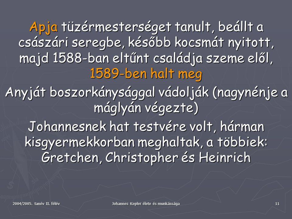 2004/2005. tanév II. félév Johannes Kepler élete és munkássága 11 Apja tüzérmesterséget tanult, beállt a császári seregbe, később kocsmát nyitott, maj