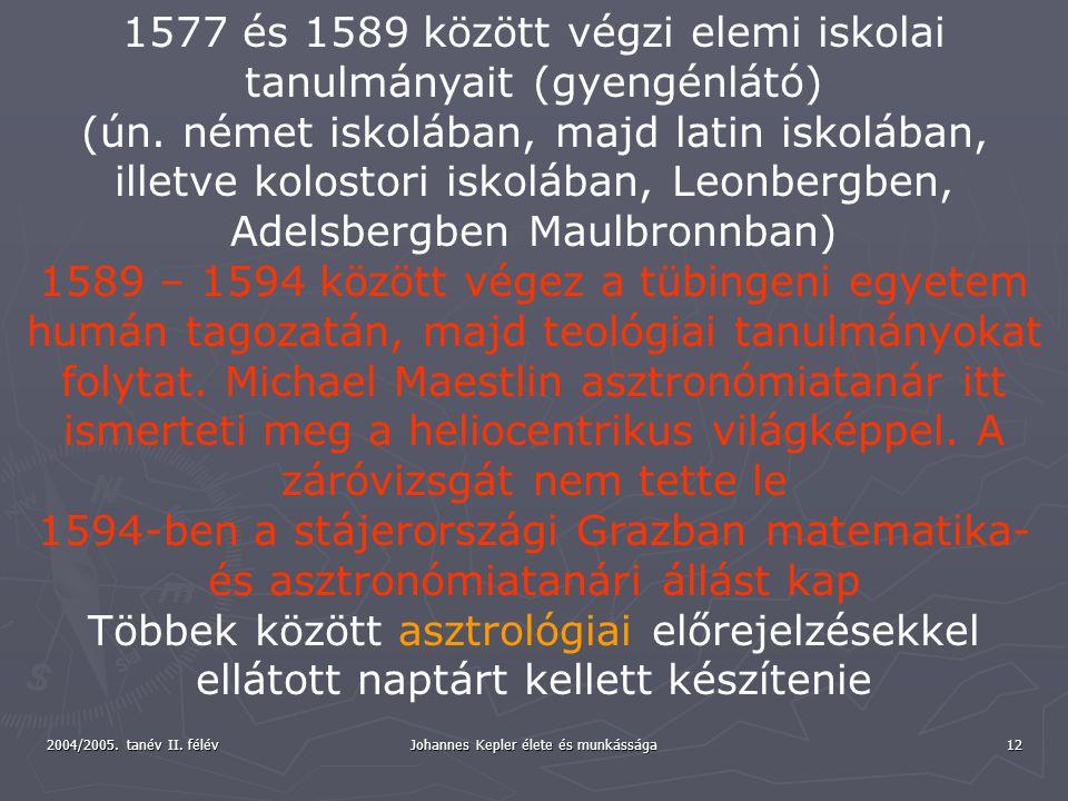 2004/2005. tanév II. félév Johannes Kepler élete és munkássága 12 1577 és 1589 között végzi elemi iskolai tanulmányait (gyengénlátó) (ún. német iskolá