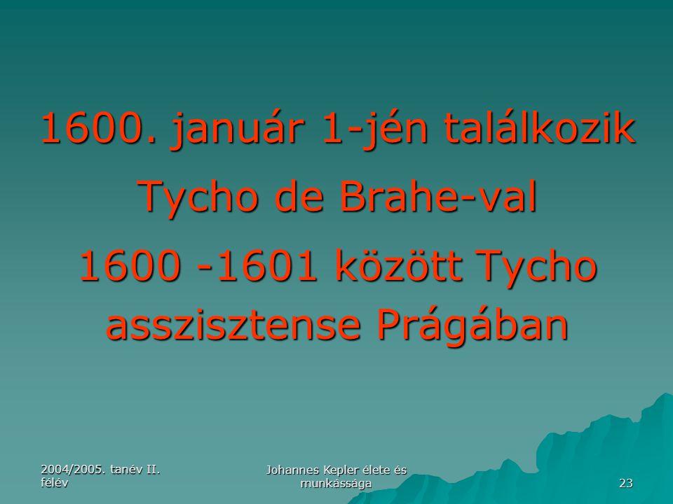 2004/2005. tanév II. félév Johannes Kepler élete és munkássága 23 1600. január 1-jén találkozik Tycho de Brahe-val 1600 -1601 között Tycho asszisztens
