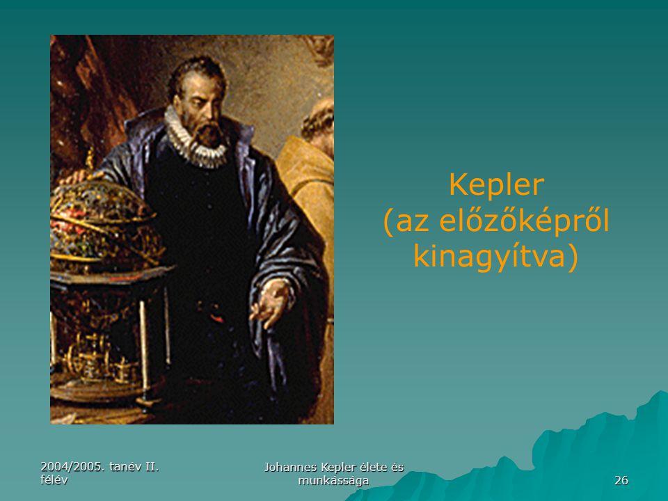 2004/2005. tanév II. félév Johannes Kepler élete és munkássága 26 Kepler (az előzőképről kinagyítva)