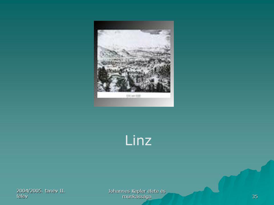 2004/2005. tanév II. félév Johannes Kepler élete és munkássága 35 Linz