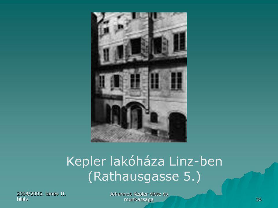 2004/2005. tanév II. félév Johannes Kepler élete és munkássága 36 Kepler lakóháza Linz-ben (Rathausgasse 5.)