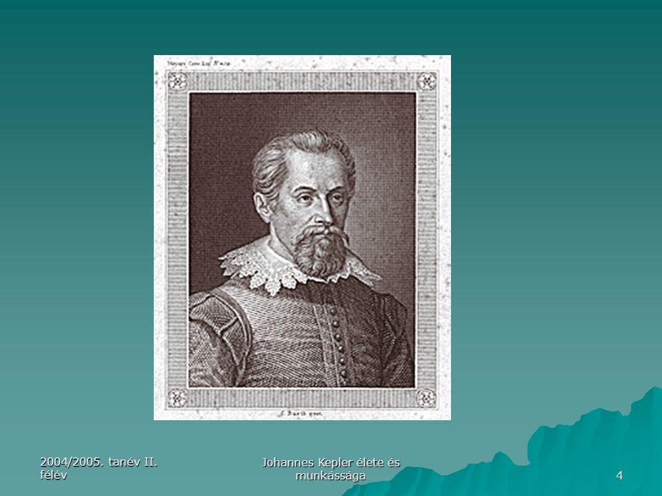 2004/2005. tanév II. félév Johannes Kepler élete és munkássága 4,m
