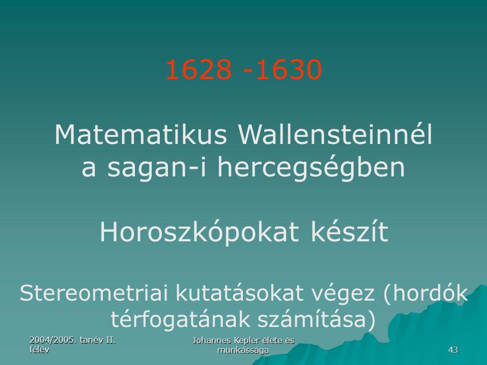 2004/2005. tanév II. félév Johannes Kepler élete és munkássága 43 1628 -1630 Matematikus Wallensteinnél a sagan-i hercegségben Horoszkópokat készít St