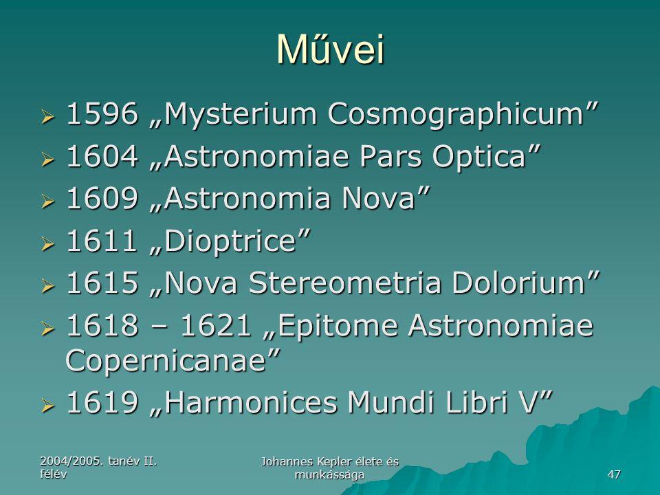 "2004/2005. tanév II. félév Johannes Kepler élete és munkássága 47 Művei  1596 ""Mysterium Cosmographicum""  1604 ""Astronomiae Pars Optica""  1609 ""Ast"