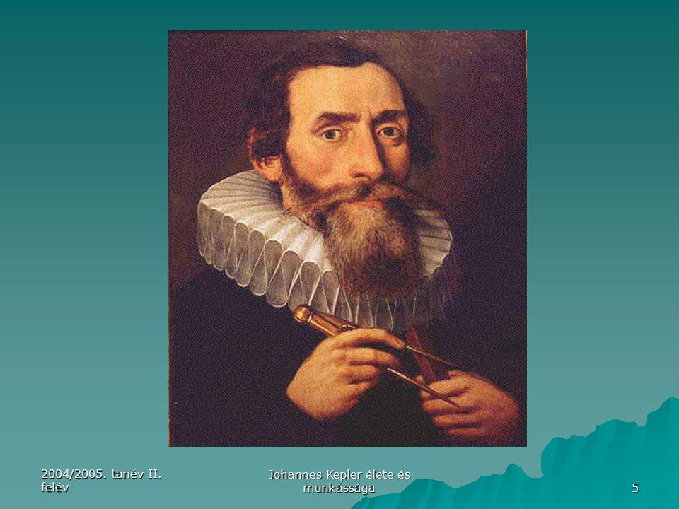2004/2005. tanév II. félév Johannes Kepler élete és munkássága 6